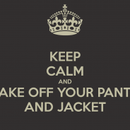 TAKE OFF YOUR PANTS & JACKET!!!!